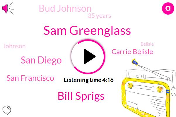Sam Greenglass,Bill Sprigs,San Diego,San Francisco,Carrie Belisle,Bud Johnson,35 Years,Belisle,Johnson,Gloria Espinosa,Toya,California,January,Six Months,Last April,Tuesday,Three,SAM,First,Millions