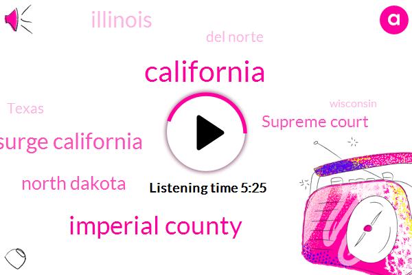California,Imperial County,Upsurge California,North Dakota,Supreme Court,Illinois,Del Norte,Texas,Wisconsin,Nebraska,Wyoming,Iowa,Missouri,Oakland,Monterey,Utah,San Francisco