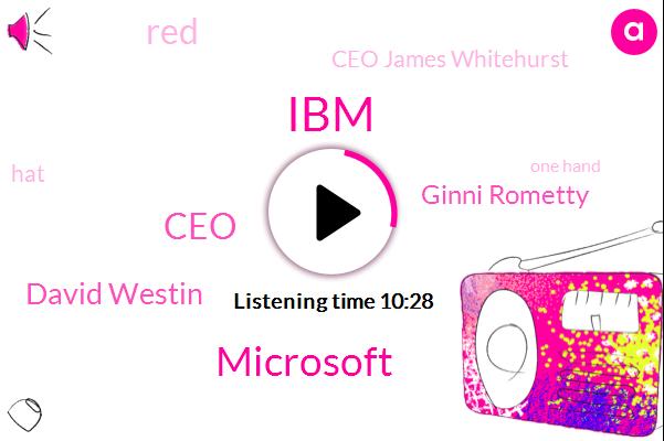 Microsoft,Bloomberg,David Westin,Ginni Rometty,IBM,CEO,Ceo James Whitehurst,One Hand,Thirty Four Billion Dollars,Twenty Five Percent,Hundred Percent,Eighty Percent,Four Percent,Twenty Years,Five Year