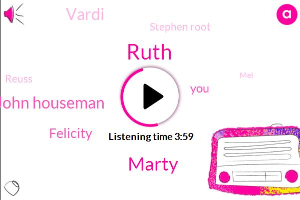 Ruth,Marty,John Houseman,Felicity,Vardi,Stephen Root,Reuss,MEL,Montreal,Birch,Bertha,Martin,New York,DC