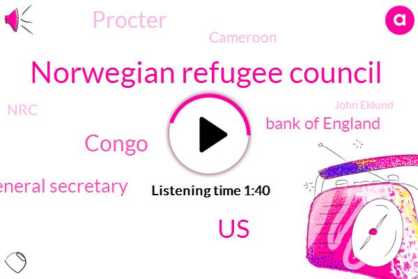 Norwegian Refugee Council,United States,Congo,General Secretary,AP,Bank Of England,Procter,Cameroon,NRC,John Eklund,Britain,Charles De Ledesma,UK,Germany,Turing