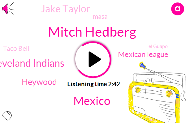 Mitch Hedberg,Mexico,Cleveland Indians,Heywood,Mexican League,Jake Taylor,Masa,Taco Bell,El Guapo,Steve Martin Martin
