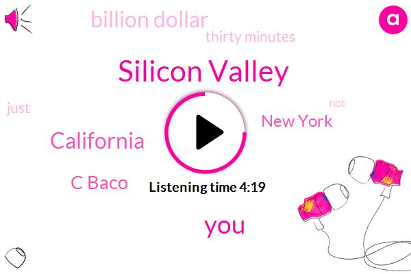 Silicon Valley,California,C Baco,New York,Billion Dollar,Thirty Minutes