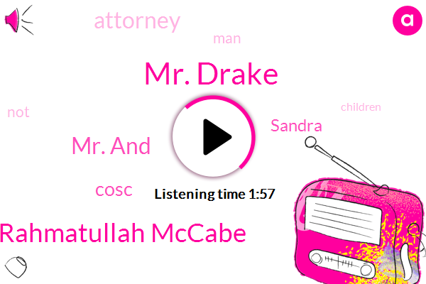Mr. Drake,Ms Rahmatullah Mccabe,Mr. And,FOX,Cosc,Sandra,Attorney