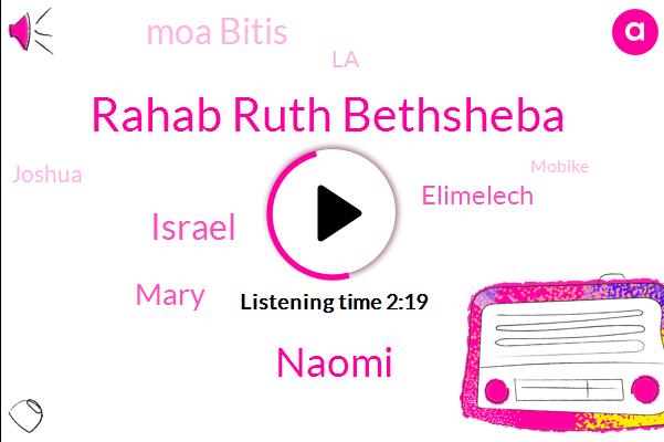Rahab Ruth Bethsheba,Naomi,Israel,Mary,Elimelech,Moa Bitis,LA,Joshua,Mobike,Ten Years