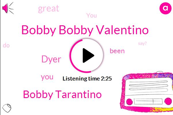 Bobby Bobby Valentino,Bobby Tarantino,Dyer
