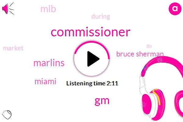 Commissioner,GM,Baseball,Marlins,Miami,Bruce Sherman,MLB