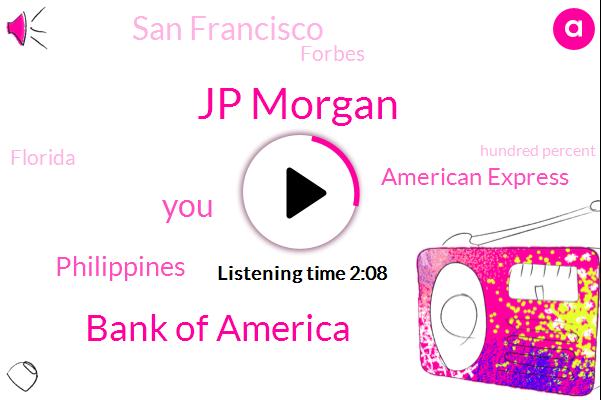 Jp Morgan,Bank Of America,Philippines,American Express,San Francisco,Forbes,Florida,Hundred Percent
