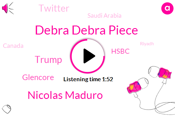 Saudi Arabia,Debra Debra Piece,President Trump,Canada,Nicolas Maduro,Donald Trump,Hsbc Glencore,Riyadh,Military Base,Twitter,Beijing,Ottawa,Bloomberg,United States,Venezuela,Twenty Four Hours,Sixty Billion Dollars,One Percent