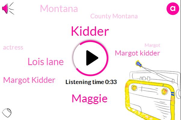 Margot Kidder,Montana,Lois Lane,Maggie,CBS,Steve Futterman,Officer,Assault,South Crest,Clark,Mcgrady,Mexico,Los Angeles,Sixty Two Hundred Acre,Seventy Eight Degrees,Fifty One Year,Eighteen Year,Milk