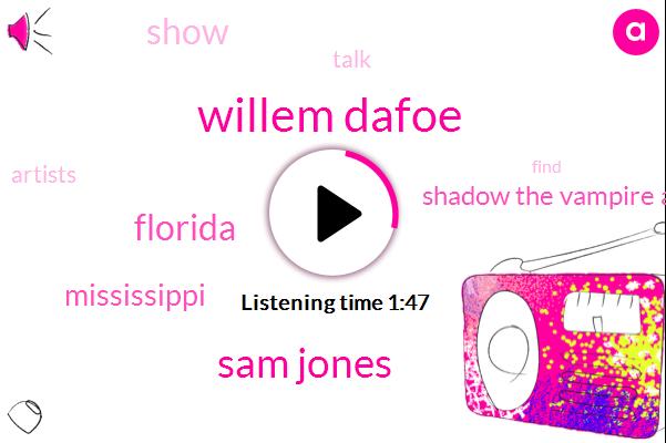 Willem Dafoe,Mississippi,Florida,Sam Jones