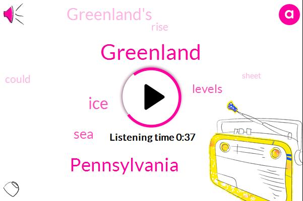 Greenland,Pennsylvania,Eleven Billion Tons,Twenty Three Feet,One Day
