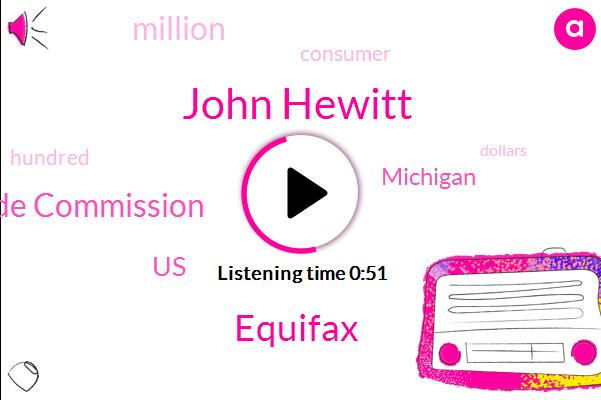 Equifax,John Hewitt,Federal Trade Commission,United States,Michigan,Four Twenty Five Million Dollars,Seven Hundred Million Dollars,Six Million Dollars