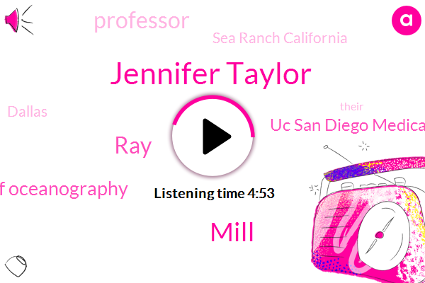 Jennifer Taylor,Scripps Institution Of Oceanography,Uc San Diego Medical Center,Mill,Professor,Sea Ranch California,Dallas,RAY
