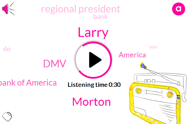 America,Larry,Regional President,Morton,Bank Of America,DMV