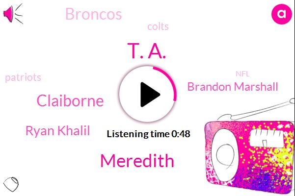 Broncos,Colts,T. A.,Meredith,New England,Patriots,Claiborne,NFL,Ryan Khalil,Brandon Marshall,Two Months