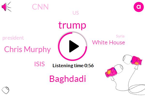 White House,Donald Trump,Syria,Baghdadi,United States,Senator,Chris Murphy,CNN,NBC,President Trump,Isis,Connecticut