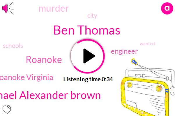 Roanoke Virginia,Roanoke,Engineer,Ben Thomas,Murder,Michael Alexander Brown,Twenty Two Year