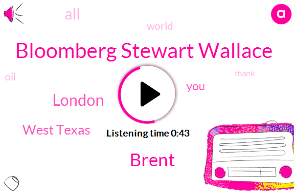 Bloomberg Stewart Wallace,London,Brent,West Texas,Fifty Seven Dollars,Sixty Two Dollars,One Percent