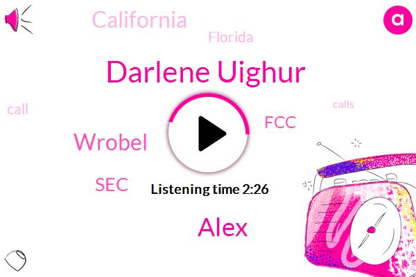 SEC,Wrobel,Darlene Uighur,California,Florida,FCC,Alex,Five Billion Dollars,One Day
