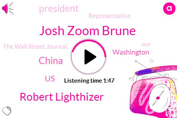 China,United States,Washington,Josh Zoom Brune,President Trump,The Wall Street Journal,Robert Lighthizer,Representative,Three Months
