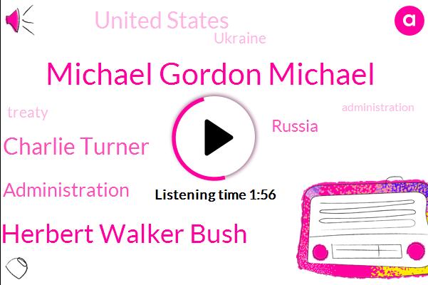 Eisenhower Administration,Russia,United States,Michael Gordon Michael,Herbert Walker Bush,Charlie Turner,Ukraine,Three Decade
