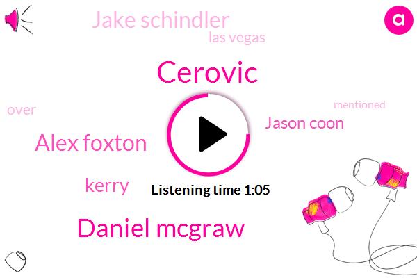 Cerovic,Daniel Mcgraw,Las Vegas,Alex Foxton,Kerry,Jason Coon,Jake Schindler