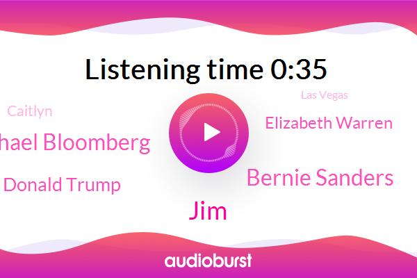 Las Vegas,JIM,Bernie Sanders,Michael Bloomberg,Donald Trump,Elizabeth Warren,Caitlyn