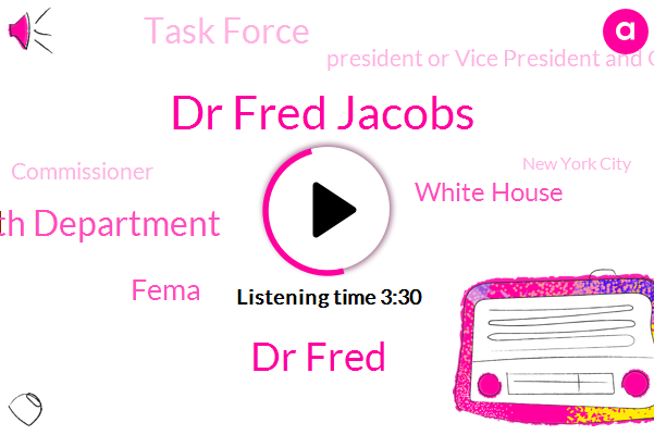 Dr Fred Jacobs,New Jersey Health Department,President Or Vice President And General Motors Plant,Commissioner,New York City,Dr Fred,Fema,New Jersey,Kokomo Indiana,White House,United States,Task Force