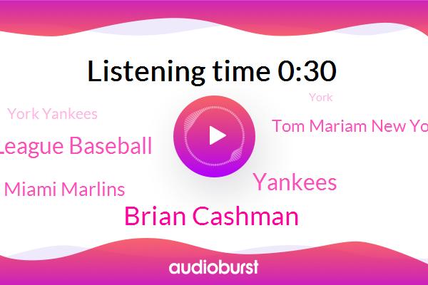 Major League Baseball,Brian Cashman,York,Yankees,Miami Marlins,Tom Mariam New York,York Yankees,General Manager