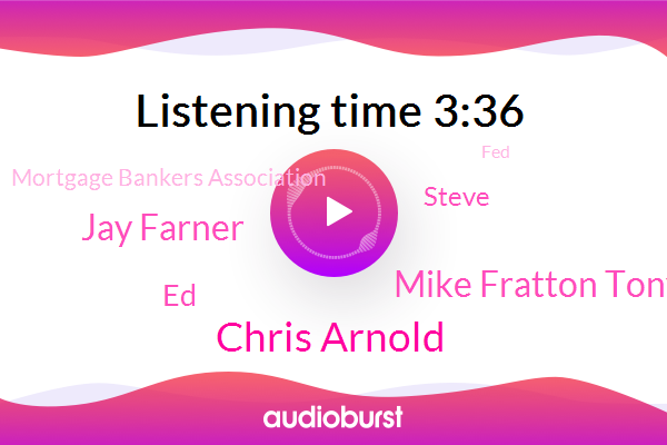 Chris Arnold,Mortgage Bankers Association,Mike Fratton Tony,FED,Jay Farner,NPR,Treasury,ED,Steve,Quicken
