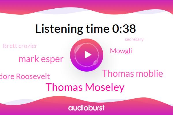Thomas Moseley,Thomas Moblie,Mark Esper,Theodore Roosevelt,Mowgli,Brett Crozier,Secretary