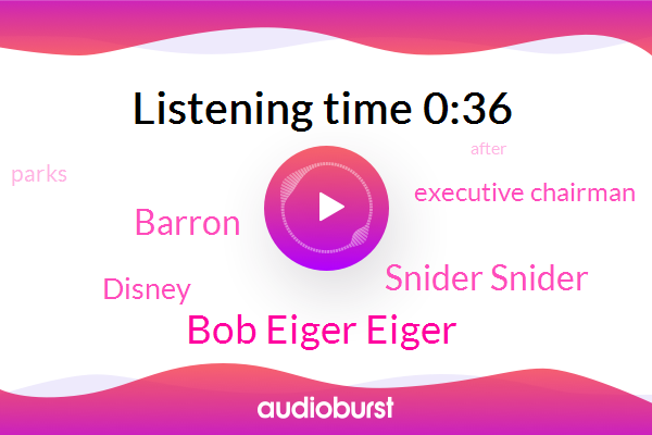 Disney,Executive Chairman,Bob Eiger Eiger,Snider Snider,Barron