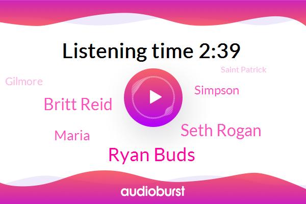 Ryan Buds,Trivia Nights,Seth Rogan,Britt Reid,Maria,Simpson,Gilmore,Saint Patrick,Morty,Seinfeld,Rick,Alicia