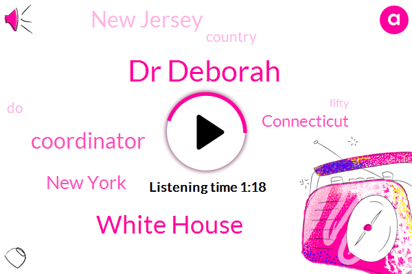 Dr Deborah,New York,Connecticut,White House,Coordinator,New Jersey