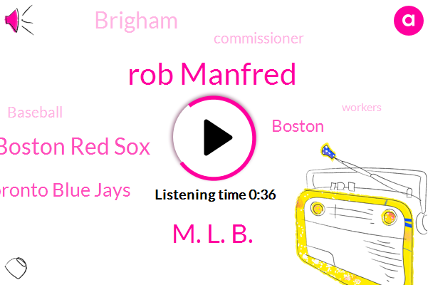 Boston,Brigham,Boston Red Sox,Toronto Blue Jays,Baseball,Rob Manfred,M. L. B.,Commissioner