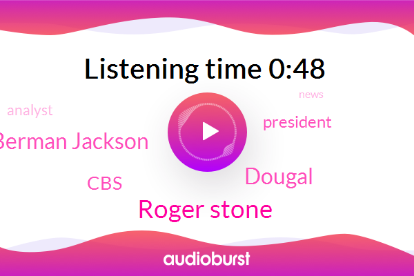 Roger Stone,President Trump,Dougal,Amy Berman Jackson,CBS,Analyst
