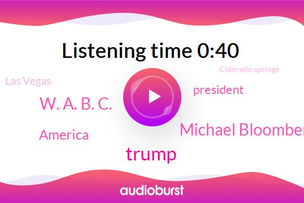 Michael Bloomberg,Las Vegas,America,Colorado Springs,President Trump,New York City,Donald Trump,W. A. B. C.