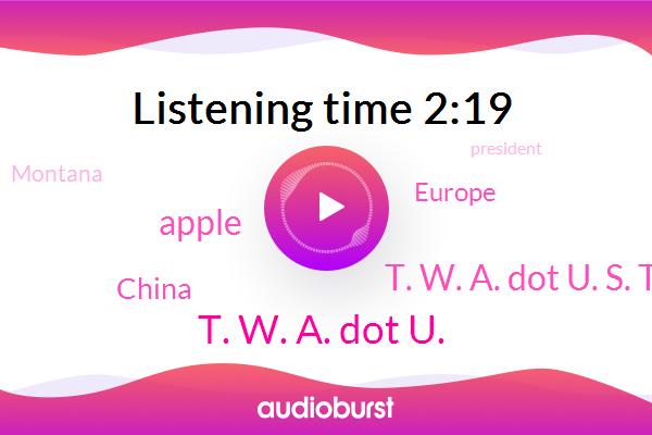 Apple,China,Europe,Montana,President Trump,United States,New York Times,T. W. A. Dot U.,CEO,T. W. A. Dot U. S. T. E. W. A. Dot U.