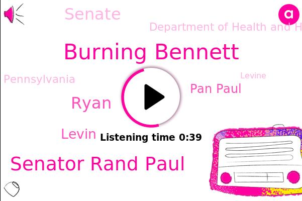 Burning Bennett,Senate,Pennsylvania,Levine,Department Of Health And Human Services,Senator Rand Paul,Ryan,Levin,Kentucky,Pan Paul