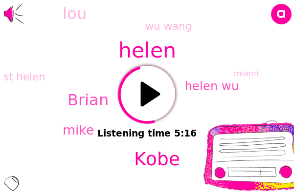St Helen,Kobe,Miami,Brian,Mike,Helen Wu,LOU,Helen,Wu Wang