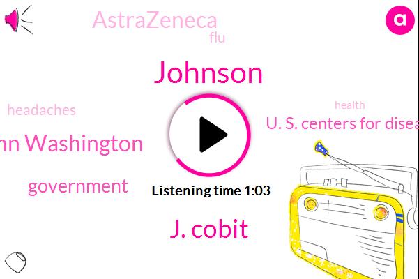 U. S. Centers For Disease Control,J. Cobit,Johnson,Government,Astrazeneca,FLU,Headaches,Jackie Quinn Washington
