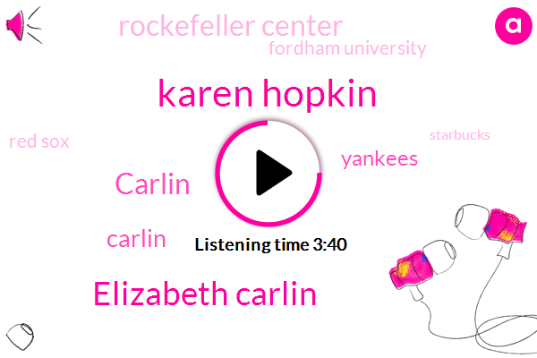 Karen Hopkin,Elizabeth Carlin,Boston,New York,Rockefeller Center,Fordham University,Red Sox,Carlin,Yankees,Bronx,Starbucks,Providence,Washington,Baltimore,Connecticut