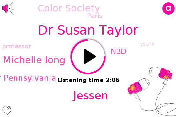 Dr Susan Taylor,Jessen,Hospital Of The University Of Pennsylvania,Paris,NBD,Color Society,Michelle Long,Professor