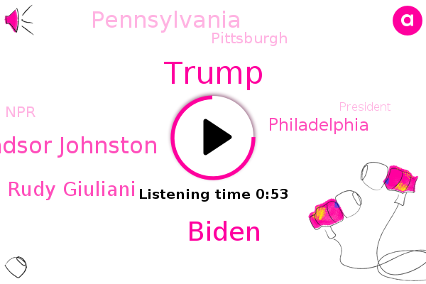 Windsor Johnston,Donald Trump,Philadelphia,NPR,Biden,Pennsylvania,Rudy Giuliani,Pittsburgh