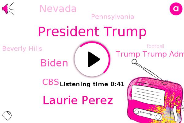 President Trump,Laurie Perez,CBS,Beverly Hills,Trump Trump Administration,Football,Nevada,Biden,Pennsylvania