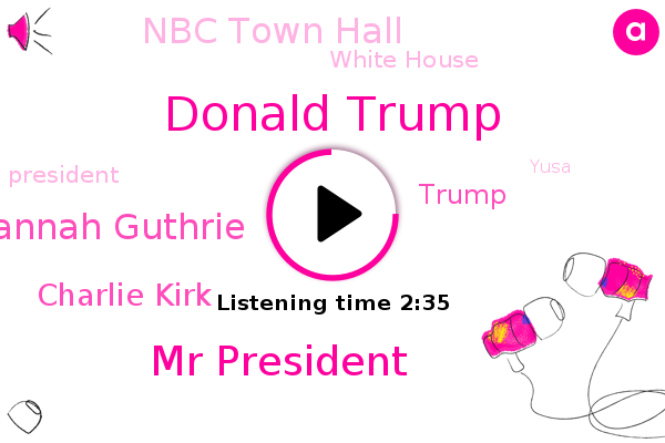 Donald Trump,Mr President,Savannah Guthrie,President Trump,Nbc Town Hall,NBC,Charlie Kirk,New York Times,Yusa,White House