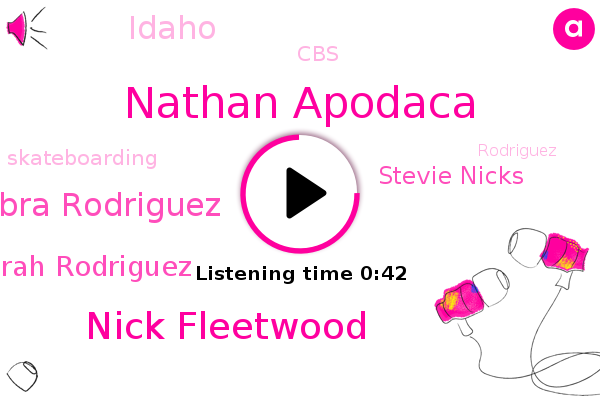 Nathan Apodaca,CBS,Nick Fleetwood,Debra Rodriguez,Deborah Rodriguez,Stevie Nicks,Skateboarding,Idaho