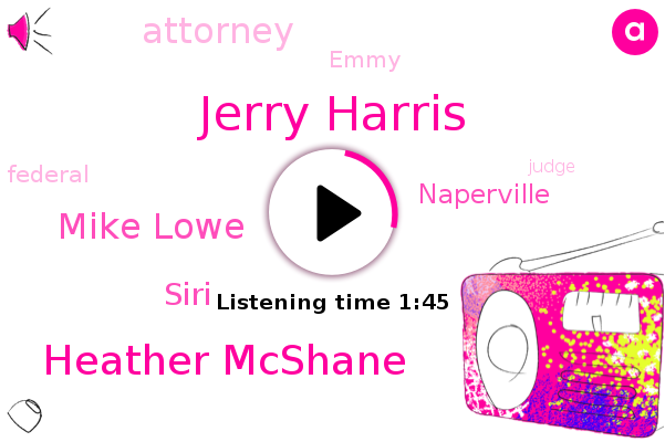 Jerry Harris,Heather Mcshane,Mike Lowe,Emmy,Siri,Naperville,Attorney