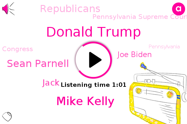 Pennsylvania Supreme Court,Pennsylvania,Donald Trump,Republicans,Mike Kelly,Sean Parnell,Congress,Jack,Joe Biden